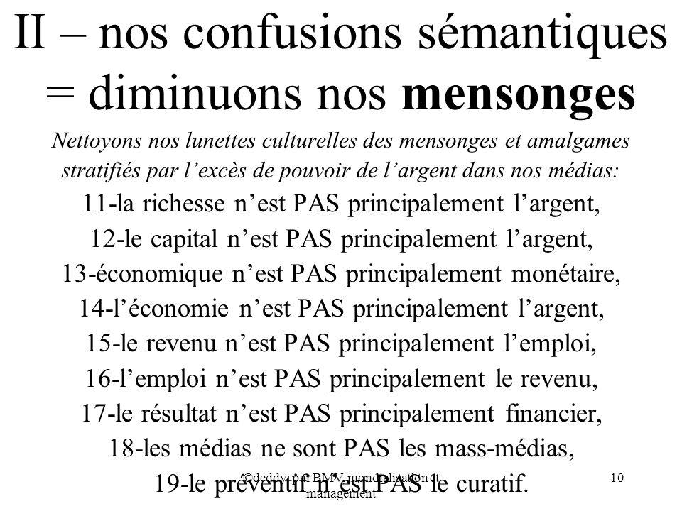 ©deddy, par BMV, mondialisation et management 10 II – nos confusions sémantiques = diminuons nos mensonges Nettoyons nos lunettes culturelles des mens