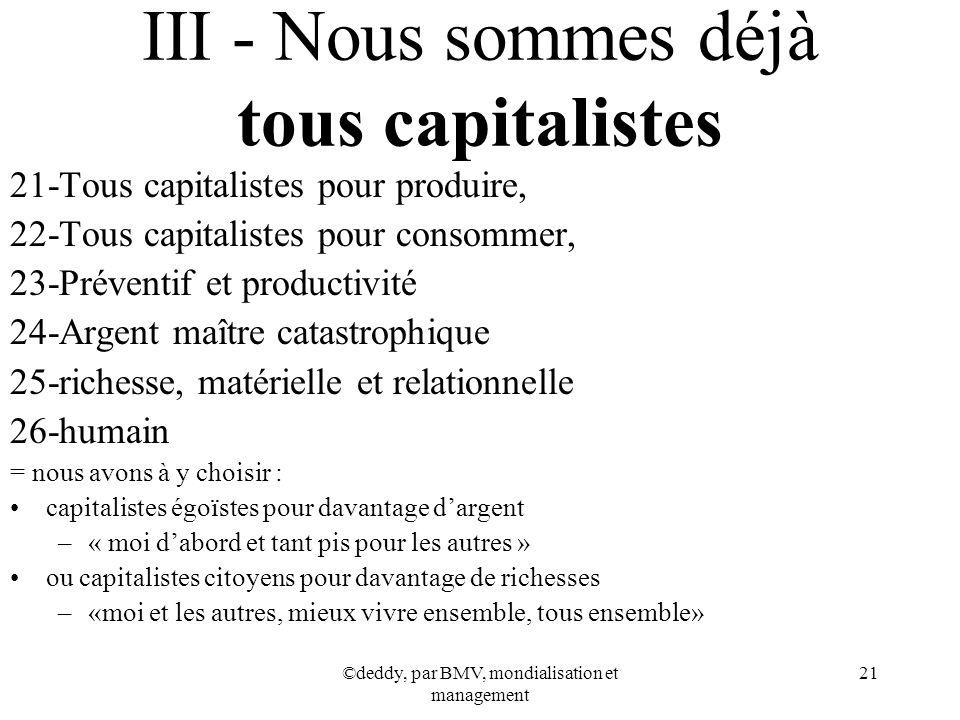 ©deddy, par BMV, mondialisation et management 21 III - Nous sommes déjà tous capitalistes 21-Tous capitalistes pour produire, 22-Tous capitalistes pou