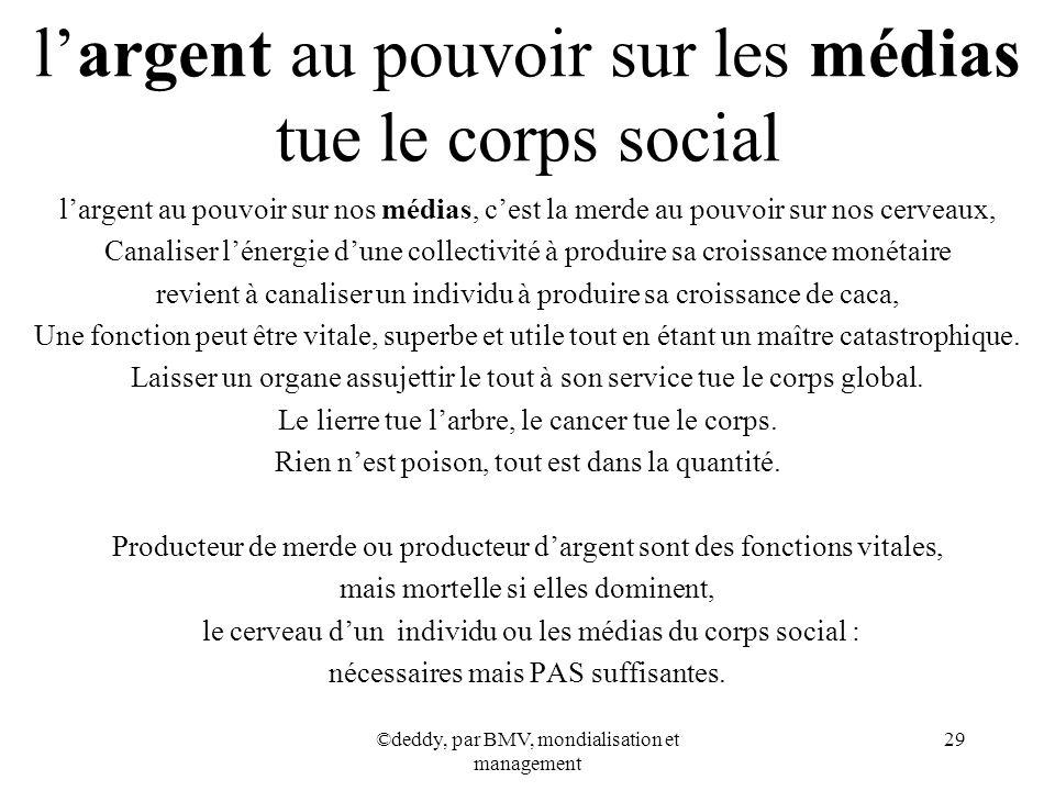 ©deddy, par BMV, mondialisation et management 29 largent au pouvoir sur les médias tue le corps social largent au pouvoir sur nos médias, cest la merd