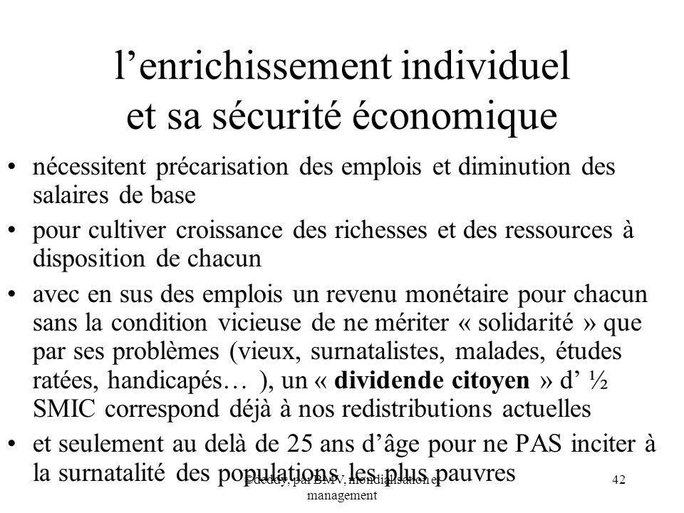 ©deddy, par BMV, mondialisation et management 42 lenrichissement individuel et sa sécurité économique nécessitent précarisation des emplois et diminut