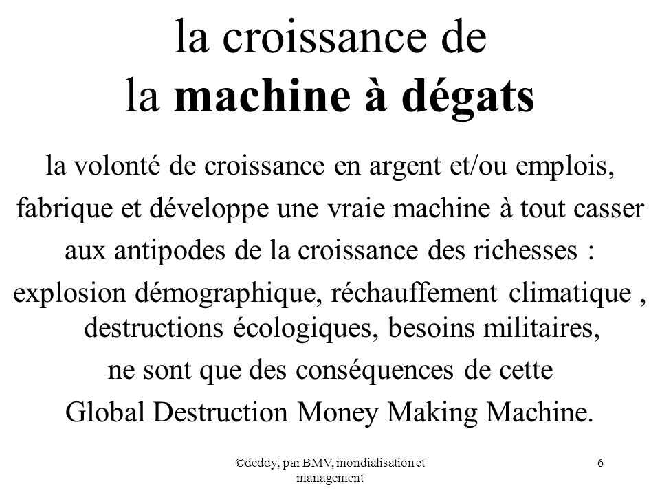 ©deddy, par BMV, mondialisation et management 6 la croissance de la machine à dégats la volonté de croissance en argent et/ou emplois, fabrique et dév