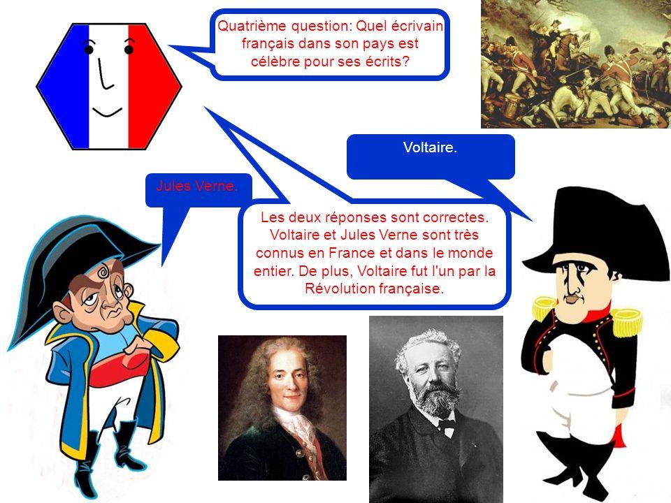 Quatrième question: Quel écrivain français dans son pays est célèbre pour ses écrits? Jules Verne. Les deux réponses sont correctes. Voltaire et Jules