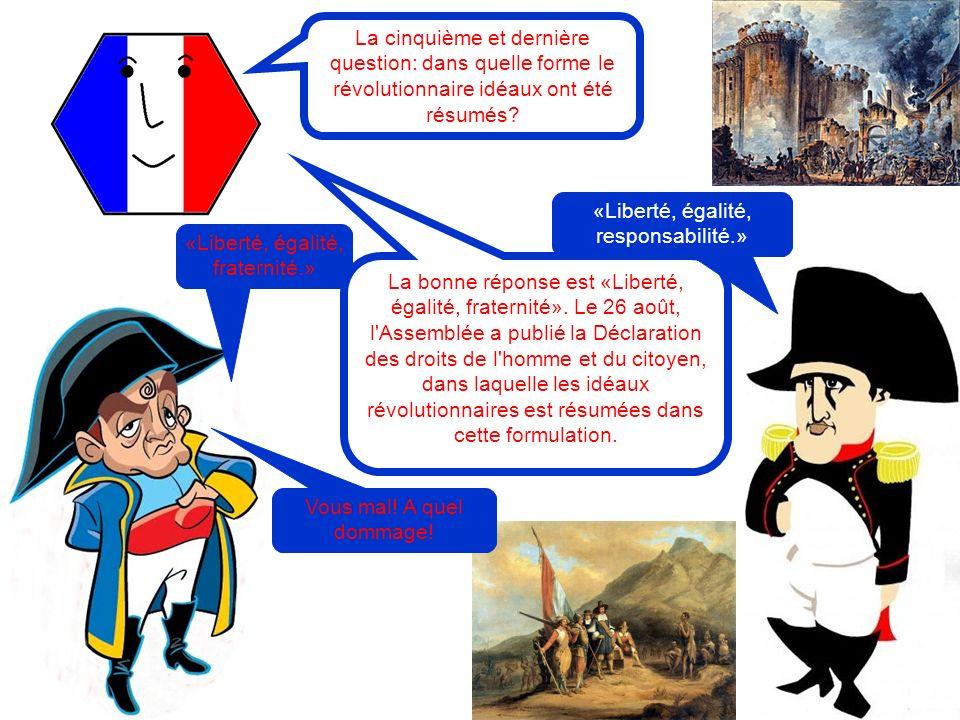 La cinquième et dernière question: dans quelle forme le révolutionnaire idéaux ont été résumés? «Liberté, égalité, fraternité.» La bonne réponse est «
