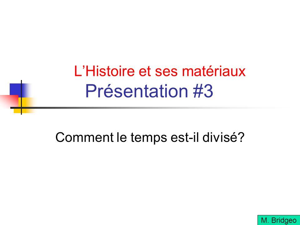 LHistoire et ses matériaux Présentation #3 Comment le temps est-il divisé? M. Bridgeo