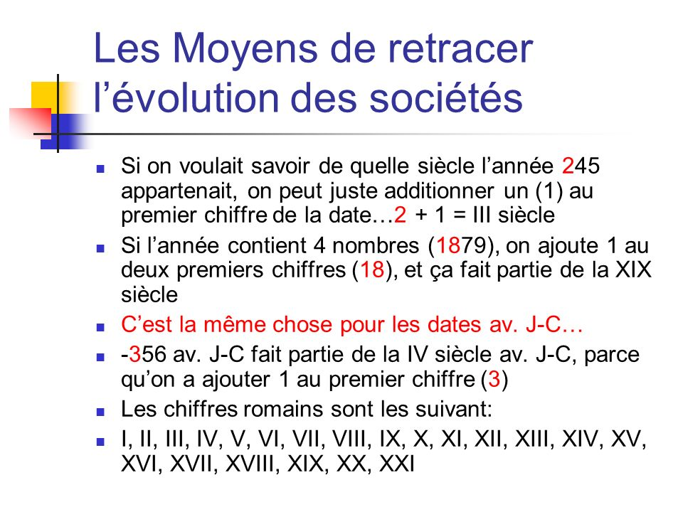 Les Moyens de retracer lévolution des sociétés Si on voulait savoir de quelle siècle lannée 245 appartenait, on peut juste additionner un (1) au premi