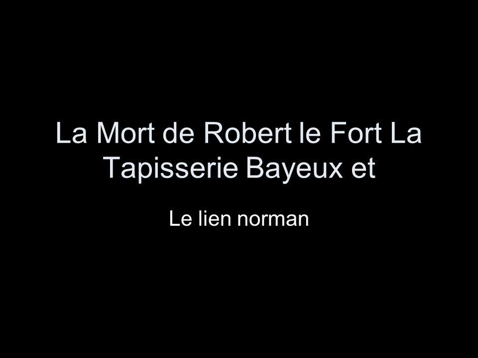 La Mort de Robert le Fort La Tapisserie Bayeux et Le lien norman