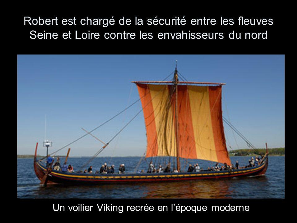 Robert est chargé de la sécurité entre les fleuves Seine et Loire contre les envahisseurs du nord Un voilier Viking recrée en lépoque moderne