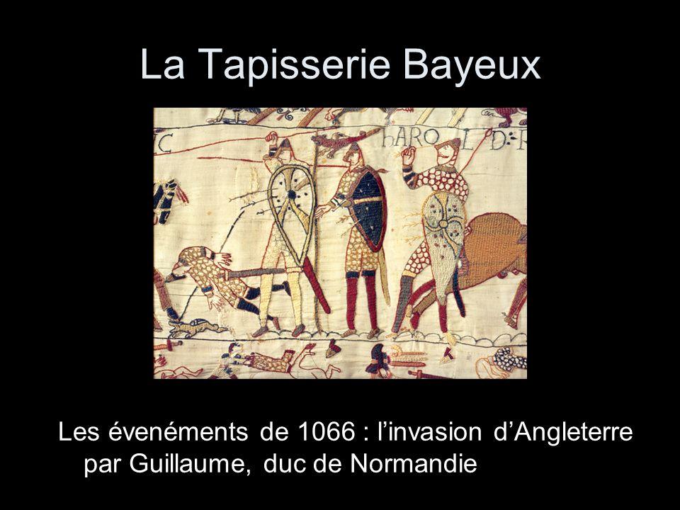 La Tapisserie Bayeux Les évenéments de 1066 : linvasion dAngleterre par Guillaume, duc de Normandie