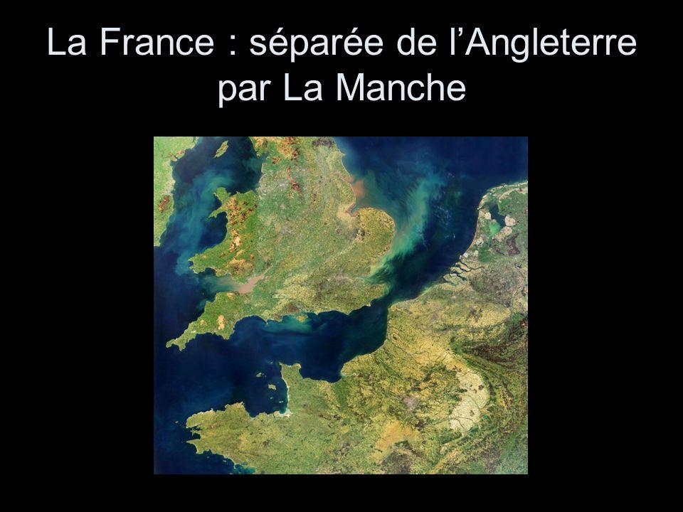 La France : séparée de lAngleterre par La Manche