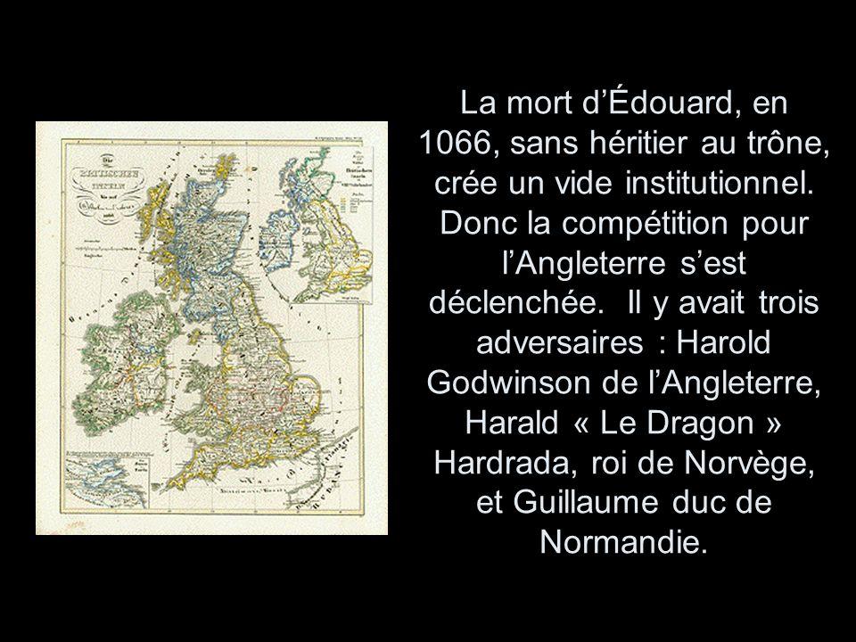 La mort dÉdouard, en 1066, sans héritier au trône, crée un vide institutionnel. Donc la compétition pour lAngleterre sest déclenchée. Il y avait trois