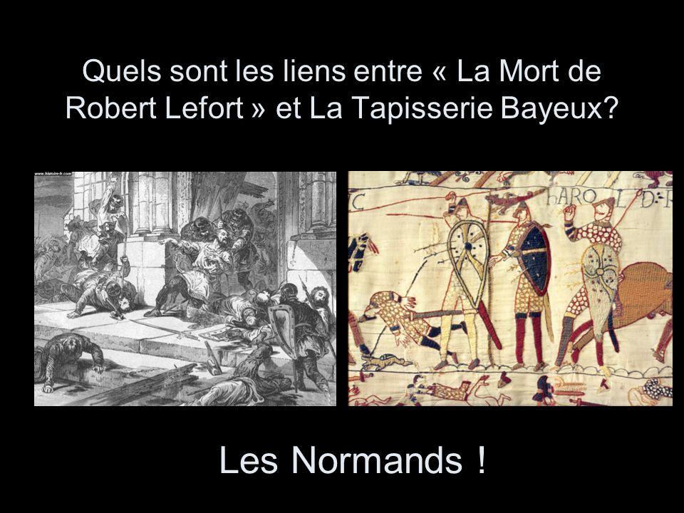 Quels sont les liens entre « La Mort de Robert Lefort » et La Tapisserie Bayeux? Les Normands !