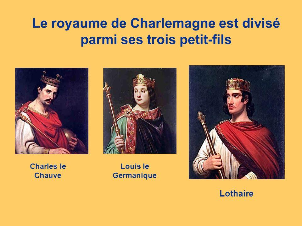 Le royaume de Charlemagne est divisé parmi ses trois petit-fils Charles le Chauve Louis le Germanique Lothaire