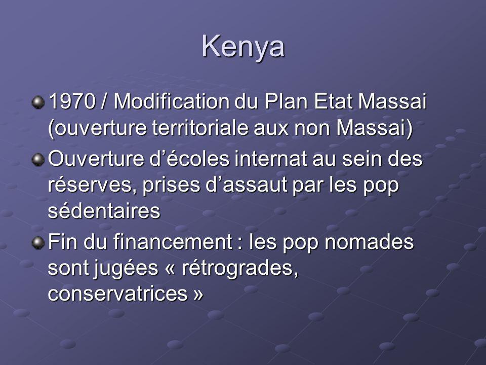 Kenya 1970 / Modification du Plan Etat Massai (ouverture territoriale aux non Massai) Ouverture décoles internat au sein des réserves, prises dassaut