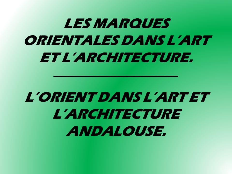 LES MARQUES ORIENTALES DANS LART ET LARCHITECTURE. ________________________ LORIENT DANS LART ET LARCHITECTURE ANDALOUSE.