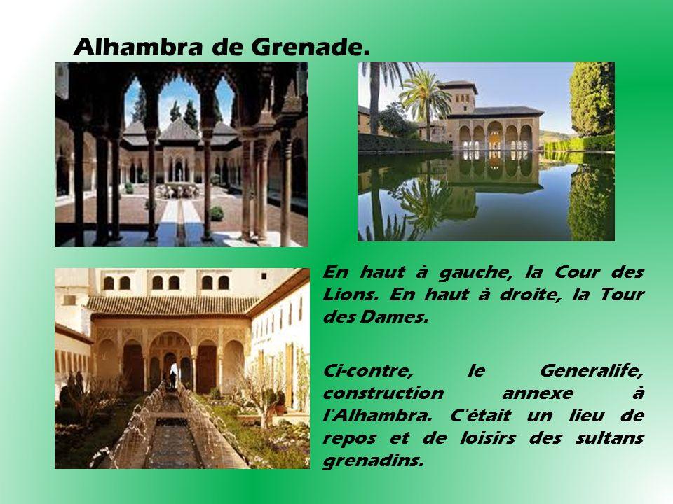 Alhambra de Grenade. En haut à gauche, la Cour des Lions. En haut à droite, la Tour des Dames. Ci-contre, le Generalife, construction annexe à l'Alham