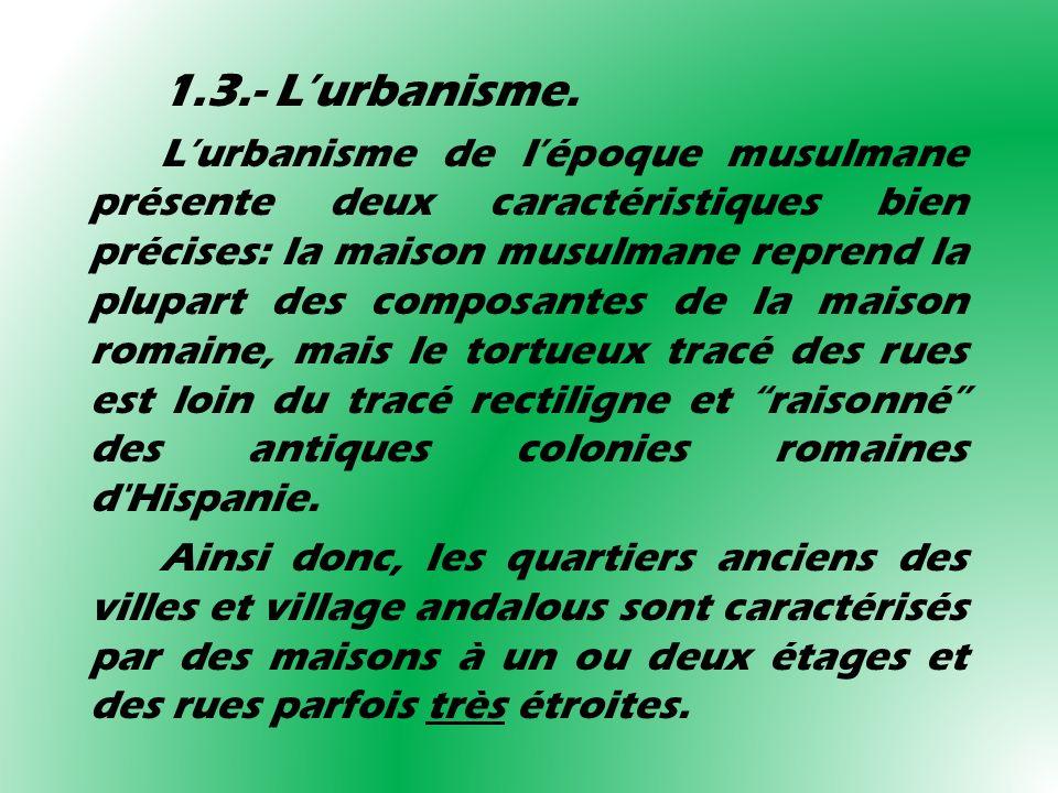 1.3.- Lurbanisme. Lurbanisme de lépoque musulmane présente deux caractéristiques bien précises: la maison musulmane reprend la plupart des composantes