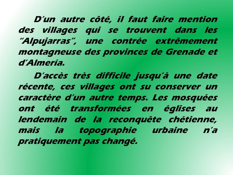 Dun autre côté, il faut faire mention des villages qui se trouvent dans les Alpujarras, une contrée extrêmement montagneuse des provinces de Grenade e