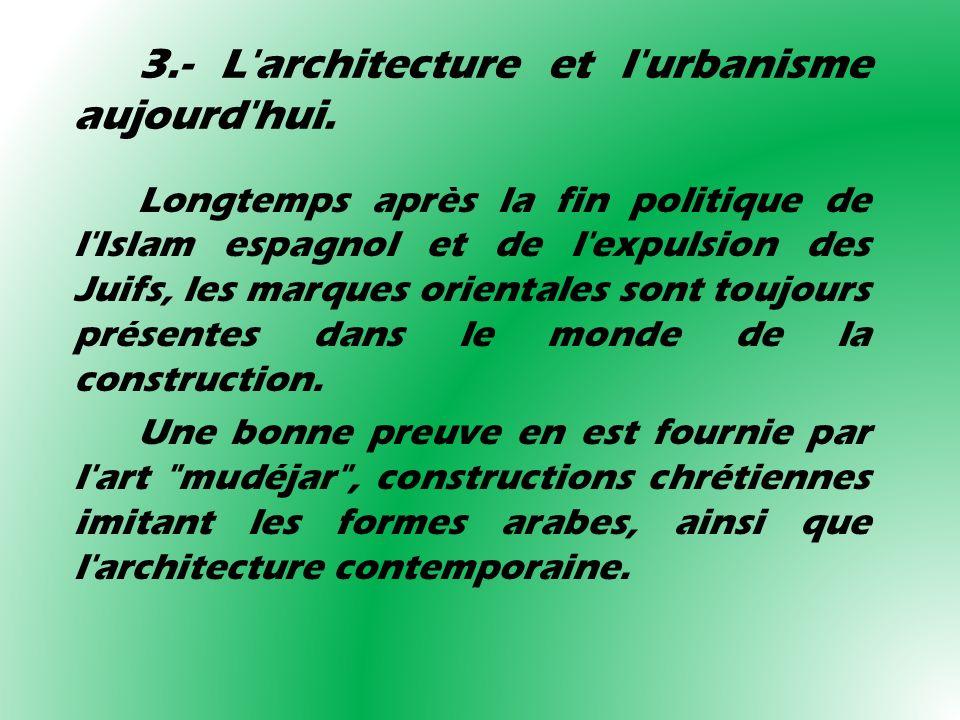 3.- L'architecture et l'urbanisme aujourd'hui. Longtemps après la fin politique de l'Islam espagnol et de l'expulsion des Juifs, les marques orientale