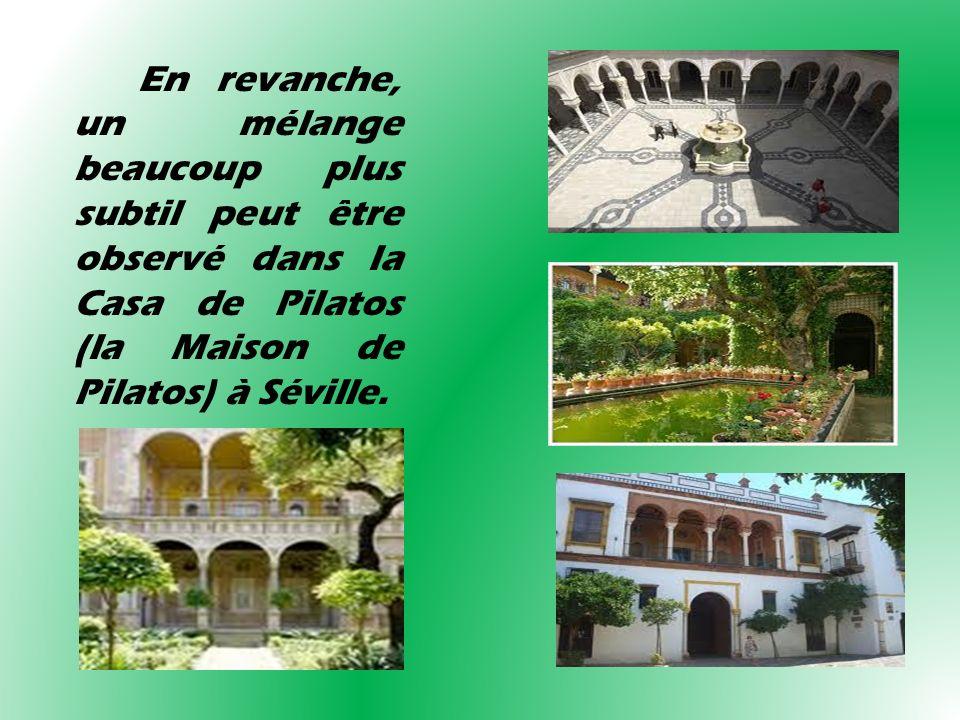 En revanche, un mélange beaucoup plus subtil peut être observé dans la Casa de Pilatos (la Maison de Pilatos) à Séville.