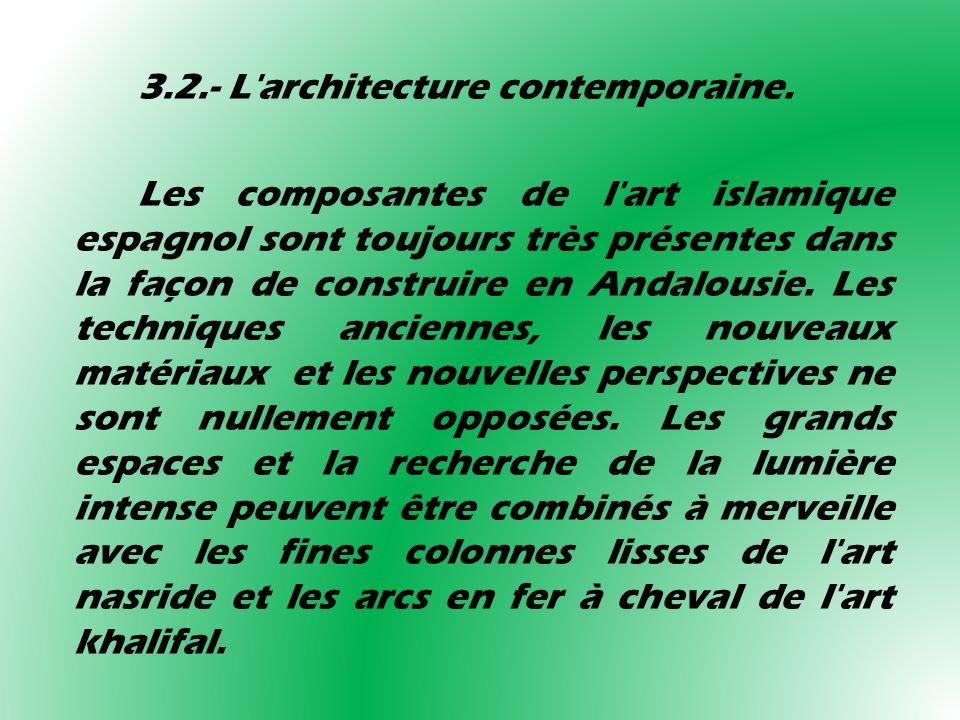 3.2.- L'architecture contemporaine. Les composantes de l'art islamique espagnol sont toujours très présentes dans la façon de construire en Andalousie