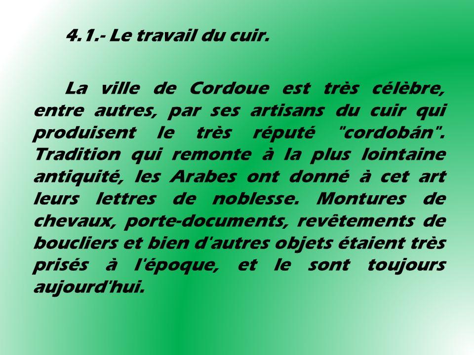 4.1.- Le travail du cuir. La ville de Cordoue est très célèbre, entre autres, par ses artisans du cuir qui produisent le très réputé