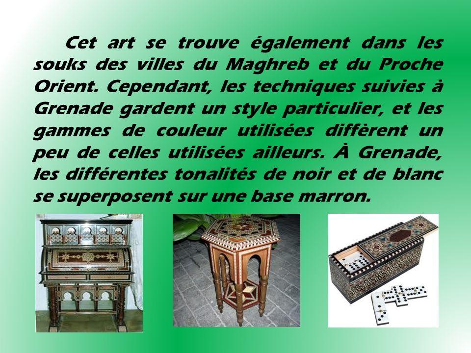 Cet art se trouve également dans les souks des villes du Maghreb et du Proche Orient. Cependant, les techniques suivies à Grenade gardent un style par