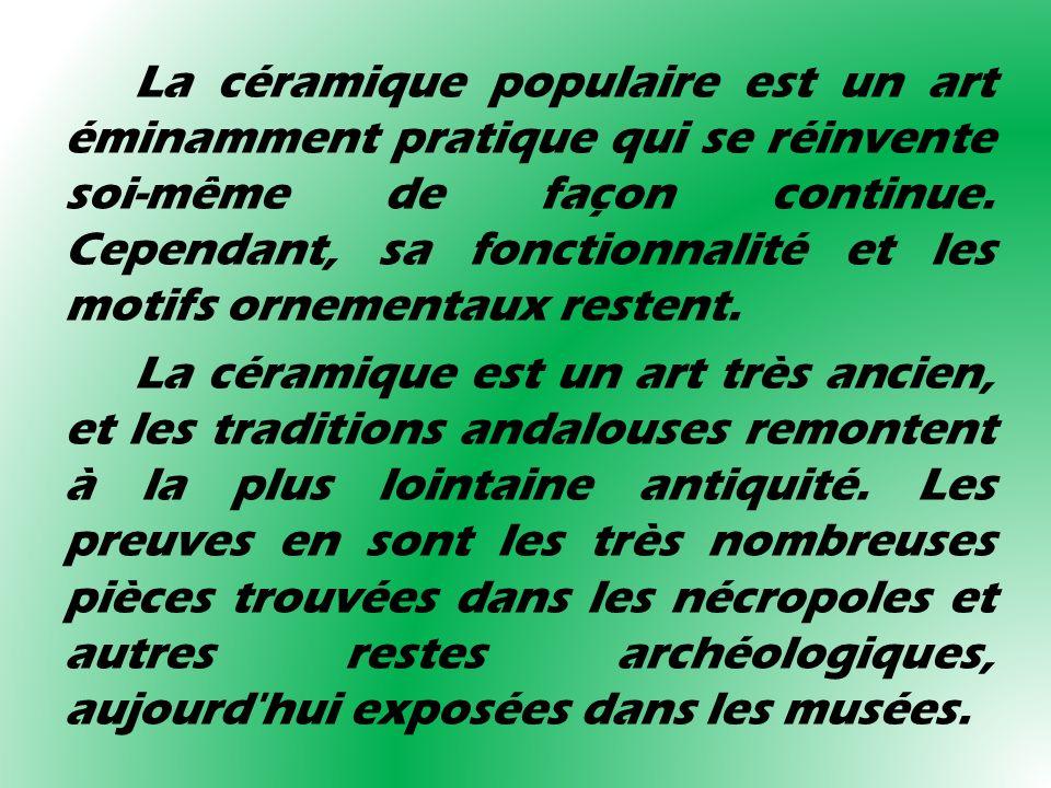 La céramique populaire est un art éminamment pratique qui se réinvente soi-même de façon continue. Cependant, sa fonctionnalité et les motifs ornement