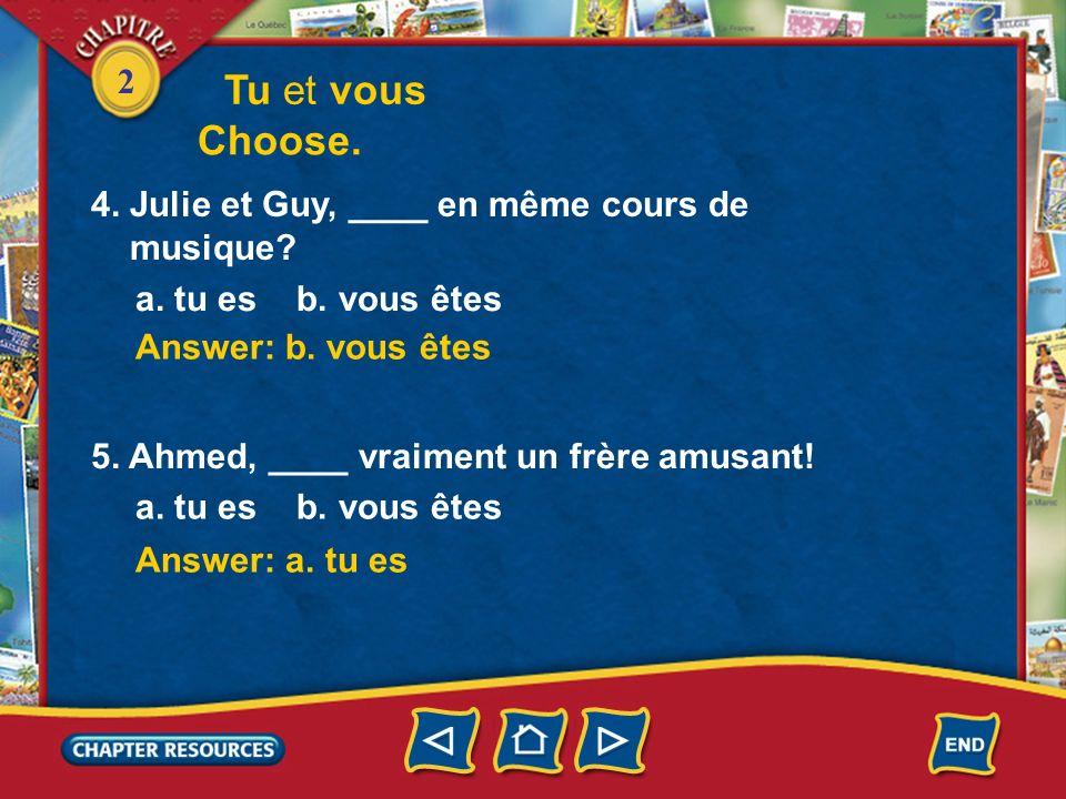 2 Tu et vous 1. Camille, ____ une copine très sympa. a. tu es b. vous êtes Answer: a. tu es 2. Monsieur, ____ français? a. tu es b. vous êtes Answer: