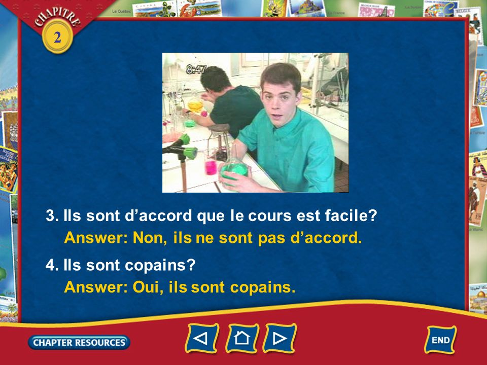 2 Listen and watch. (Click box to play video.) Answer based on what you heard and saw. 1. Les deux garçons sont élèves dans la même école? Answer: Oui