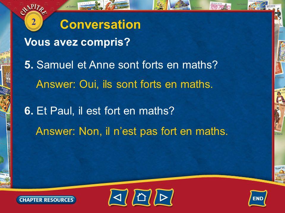 2 3. Qui est M. Lepic? Answer: M. Lepic est le professeur de maths. 4. Il est comment? Answer: Il est un peu strict, mais sympa. Conversation Vous ave