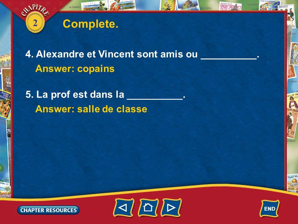 2 Complete. 1. Le __________ de science est à dix heures. Answer: cours 2. Le __________ de français est patient. Answer: professeur (prof) 3. Les mat
