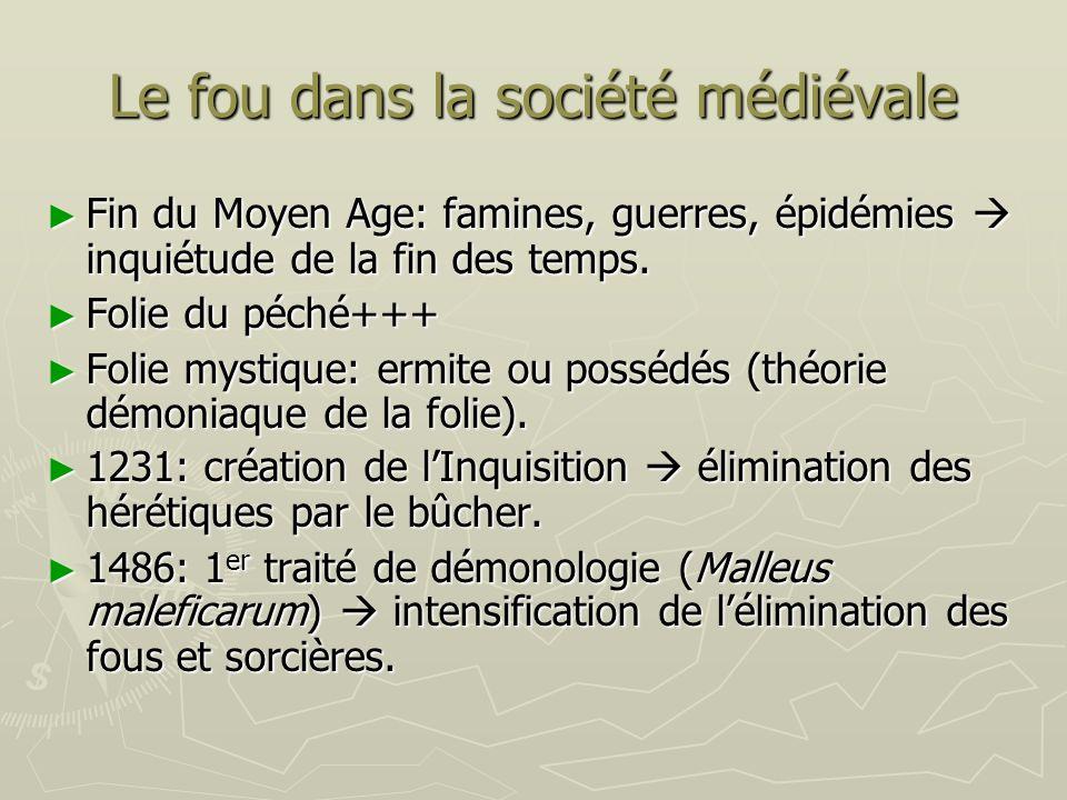 Le fou dans la société médiévale Fin du Moyen Age: famines, guerres, épidémies inquiétude de la fin des temps. Fin du Moyen Age: famines, guerres, épi