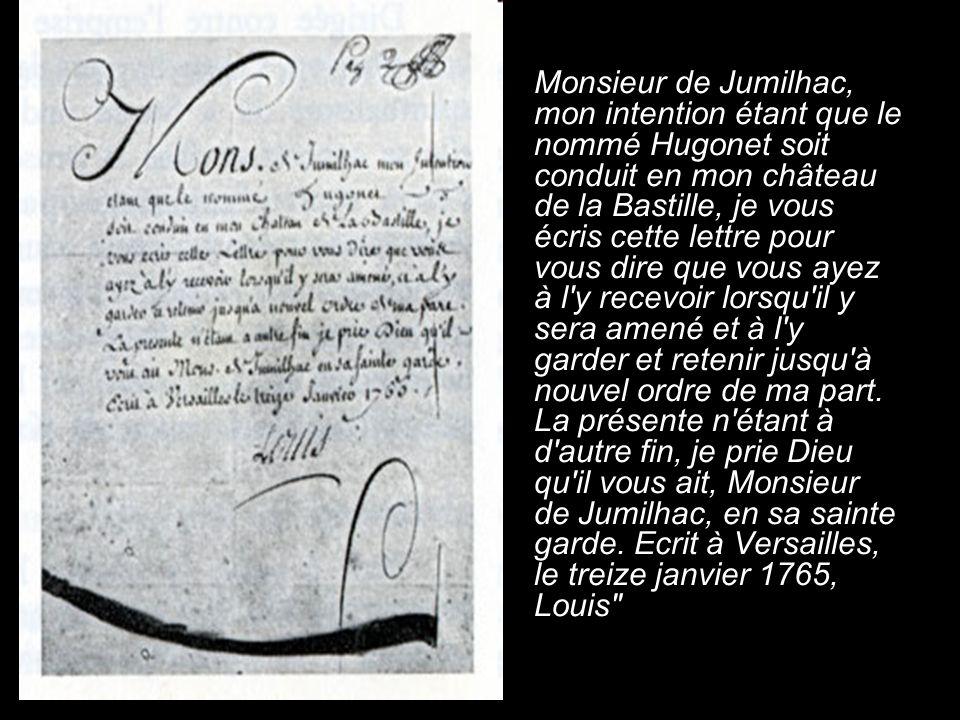 Monsieur de Jumilhac, mon intention étant que le nommé Hugonet soit conduit en mon château de la Bastille, je vous écris cette lettre pour vous dire q