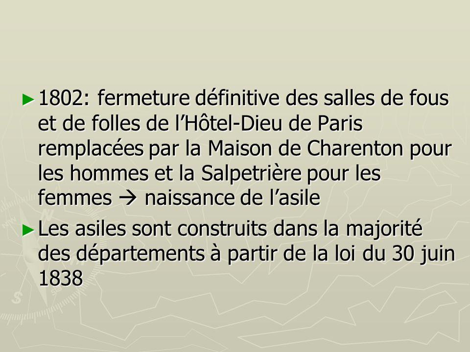 1802: fermeture définitive des salles de fous et de folles de lHôtel-Dieu de Paris remplacées par la Maison de Charenton pour les hommes et la Salpetr