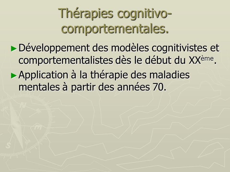 Thérapies cognitivo- comportementales. Développement des modèles cognitivistes et comportementalistes dès le début du XX ème. Développement des modèle