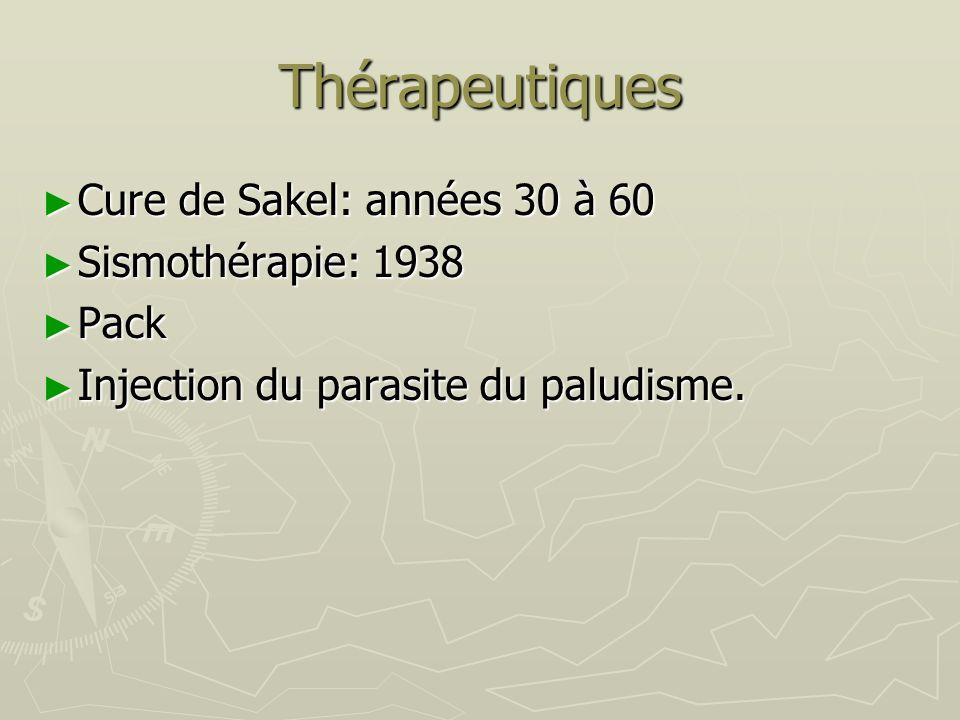 Thérapeutiques Cure de Sakel: années 30 à 60 Cure de Sakel: années 30 à 60 Sismothérapie: 1938 Sismothérapie: 1938 Pack Pack Injection du parasite du