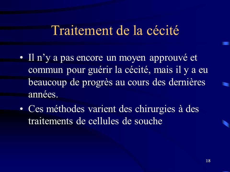 18 Traitement de la cécité Il ny a pas encore un moyen approuvé et commun pour guérir la cécité, mais il y a eu beaucoup de progrès au cours des derni