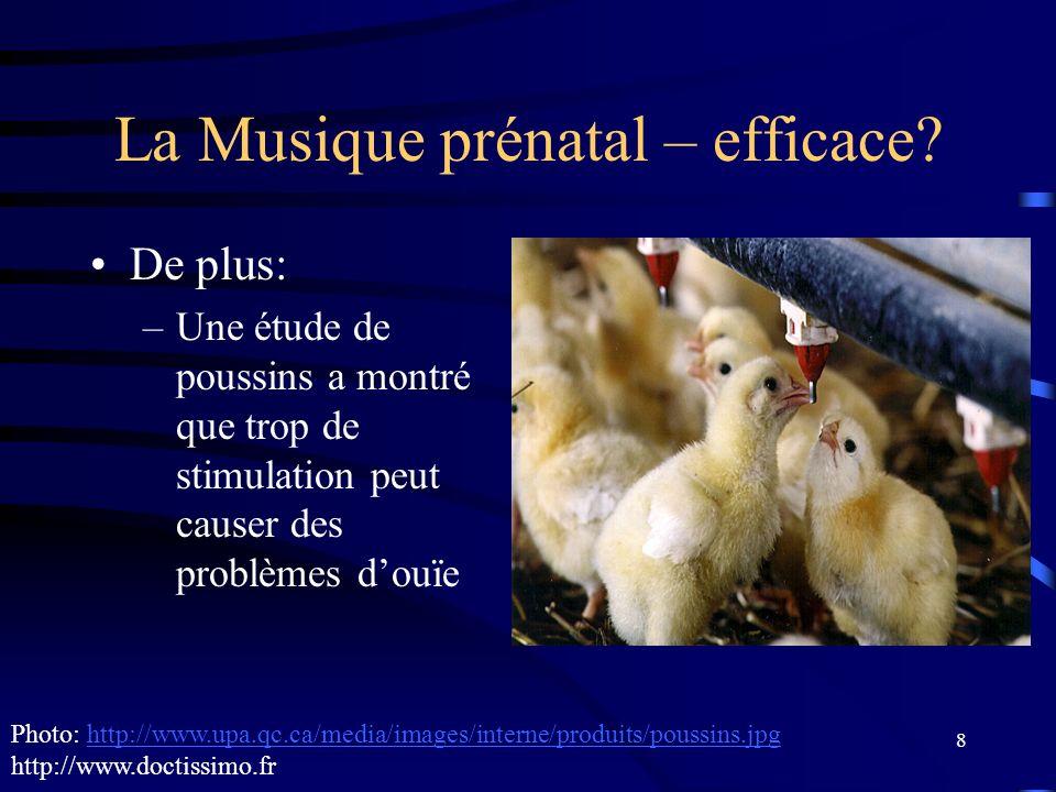 8 La Musique prénatal – efficace? De plus: –Une étude de poussins a montré que trop de stimulation peut causer des problèmes douïe Photo: http://www.u