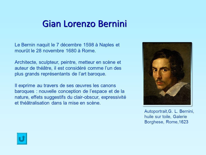 Gian Lorenzo Bernini Le Bernin naquit le 7 décembre 1598 à Naples et mourût le 28 novembre 1680 à Rome. Architecte, sculpteur, peintre, metteur en scè