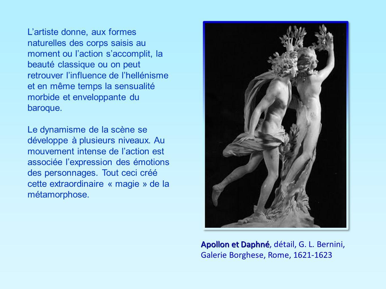 Apollon et Daphné Apollon et Daphné, détail, G. L. Bernini, Galerie Borghese, Rome, 1621-1623 Lartiste donne, aux formes naturelles des corps saisis a