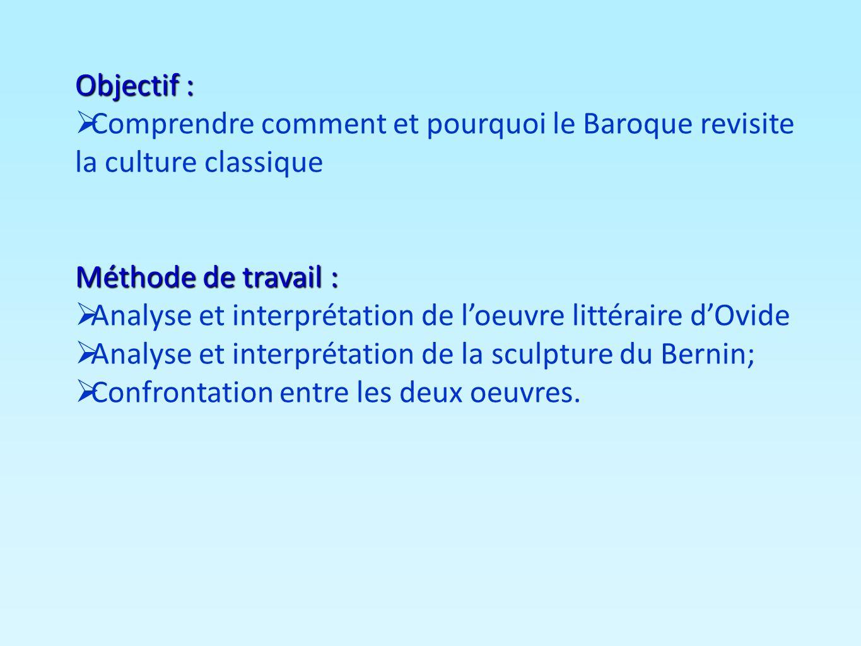Objectif : Comprendre comment et pourquoi le Baroque revisite la culture classique Méthode de travail : Analyse et interprétation de loeuvre littérair