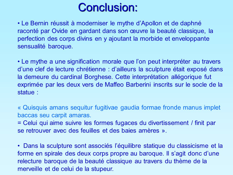 Conclusion: Le Bernin réussit à moderniser le mythe dApollon et de daphné raconté par Ovide en gardant dans son œuvre la beauté classique, la perfecti