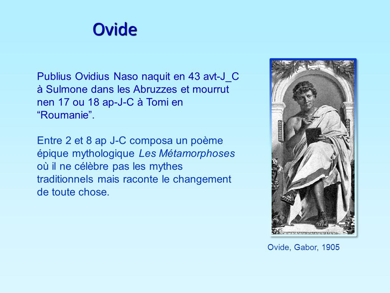 Ovide Publius Ovidius Naso naquit en 43 avt-J_C à Sulmone dans les Abruzzes et mourrut nen 17 ou 18 ap-J-C à Tomi en Roumanie. Entre 2 et 8 ap J-C com