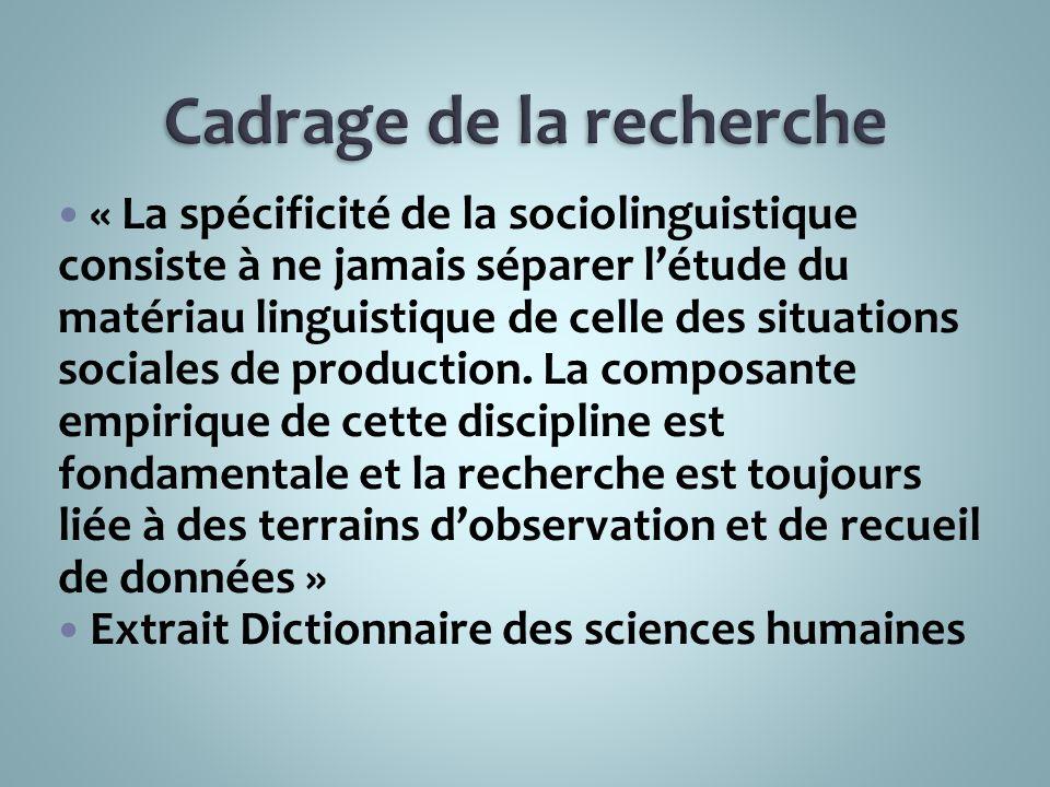 « La spécificité de la sociolinguistique consiste à ne jamais séparer létude du matériau linguistique de celle des situations sociales de production.