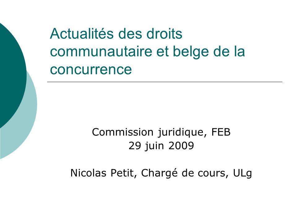 Actualités des droits communautaire et belge de la concurrence Commission juridique, FEB 29 juin 2009 Nicolas Petit, Chargé de cours, ULg
