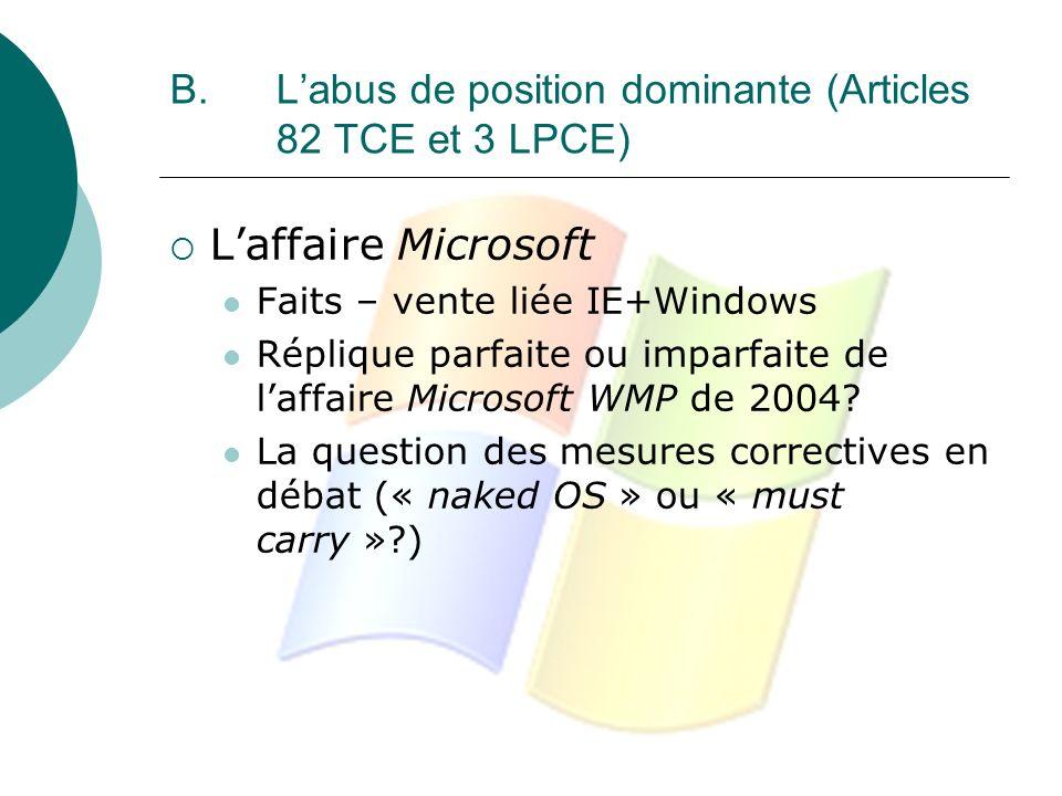 B. Labus de position dominante (Articles 82 TCE et 3 LPCE) Laffaire Microsoft Faits – vente liée IE+Windows Réplique parfaite ou imparfaite de laffair