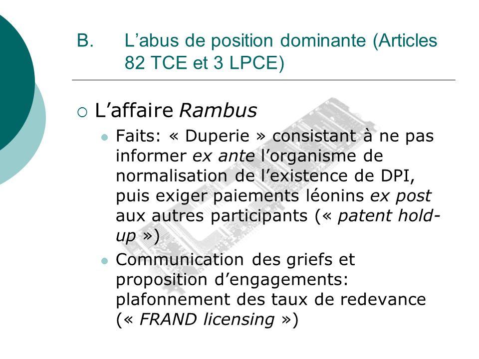 B. Labus de position dominante (Articles 82 TCE et 3 LPCE) Laffaire Rambus Faits: « Duperie » consistant à ne pas informer ex ante lorganisme de norma