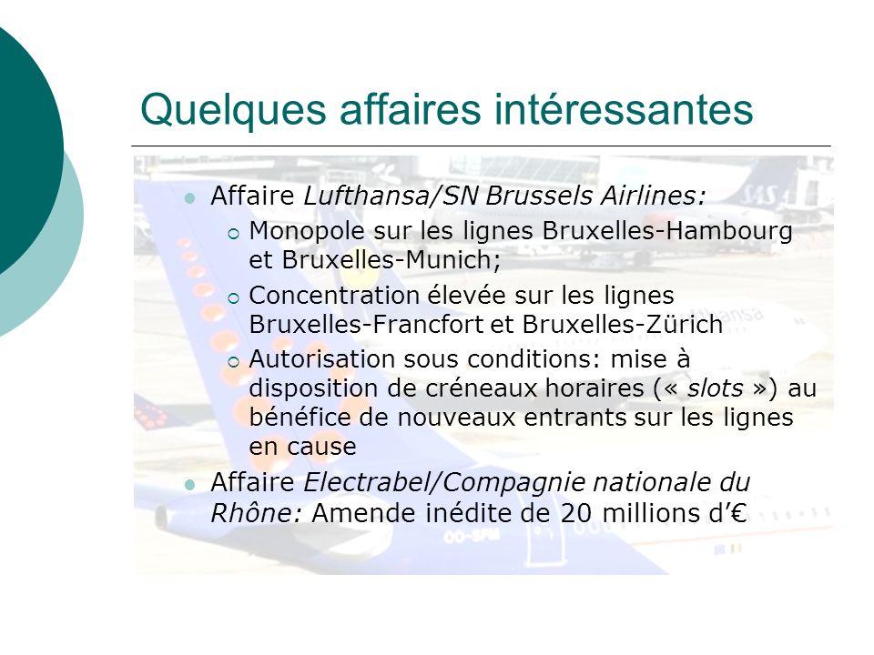 Quelques affaires intéressantes Affaire Lufthansa/SN Brussels Airlines: Monopole sur les lignes Bruxelles Hambourg et Bruxelles Munich; Concentration