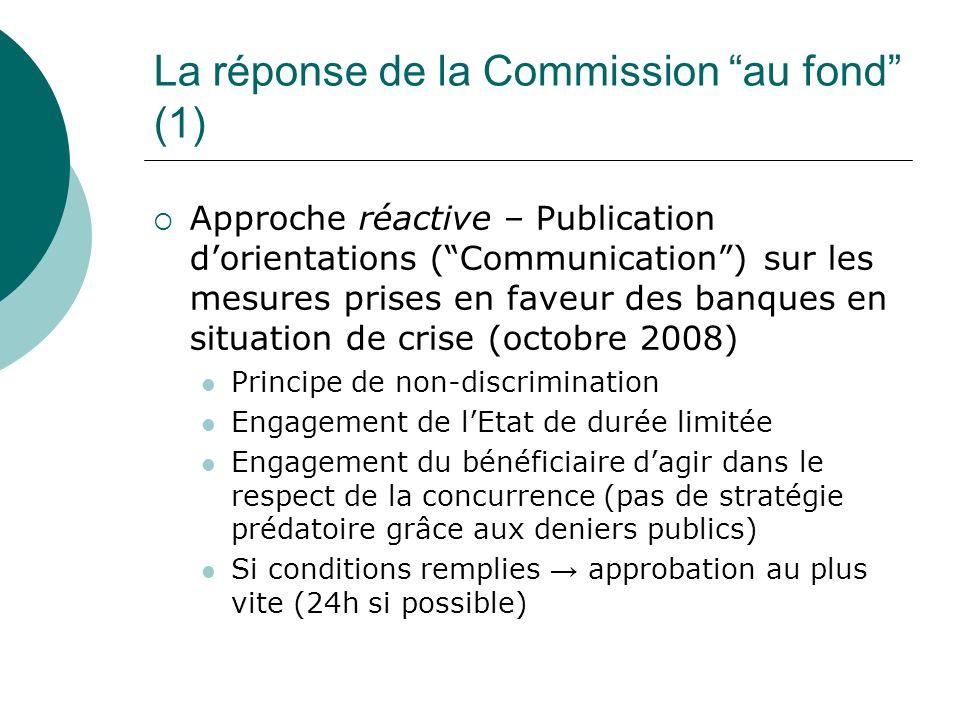 La réponse de la Commission au fond (1) Approche réactive – Publication dorientations (Communication) sur les mesures prises en faveur des banques en