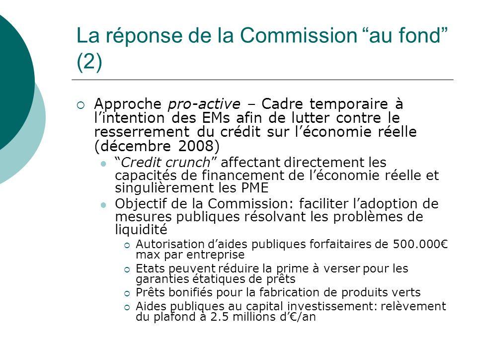 La réponse de la Commission au fond (2) Approche pro-active – Cadre temporaire à lintention des EMs afin de lutter contre le resserrement du crédit su